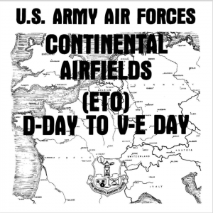 U.S. Army Air Forces Continental Airfields in Europe D-Day to V-E Day